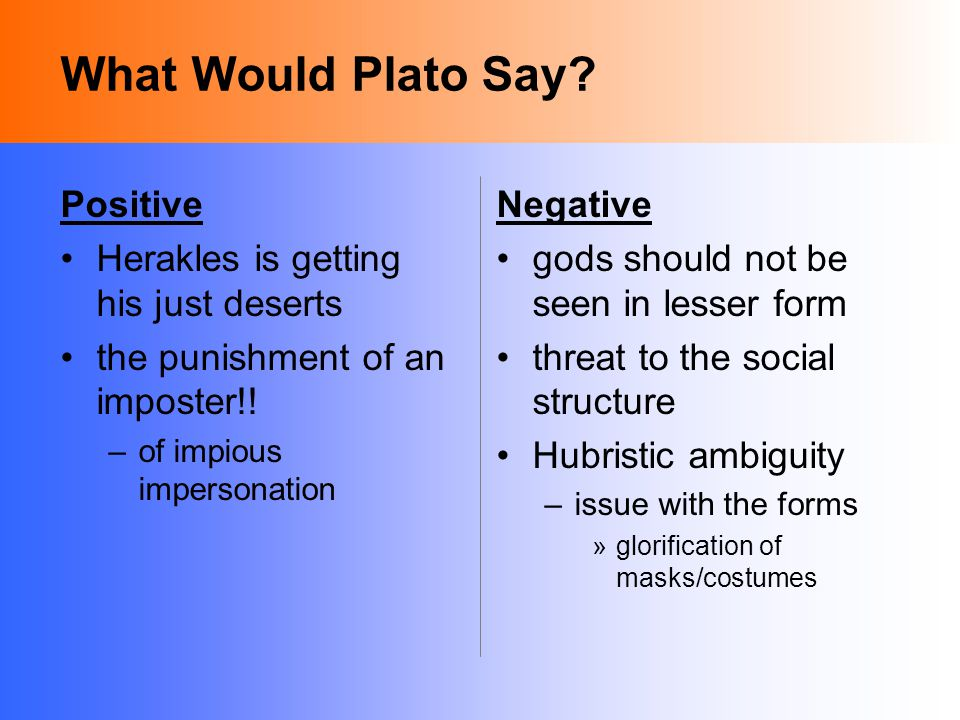 What Would Plato Say. Positive Herakles is getting his just deserts the punishment of an imposter!.