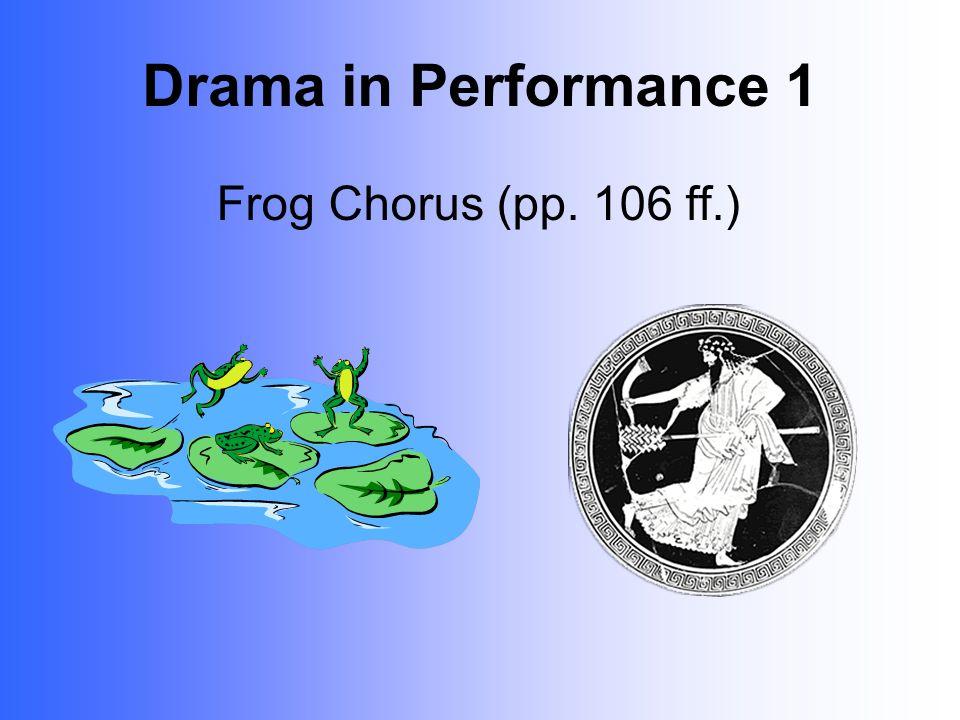 Drama in Performance 1 Frog Chorus (pp. 106 ff.)