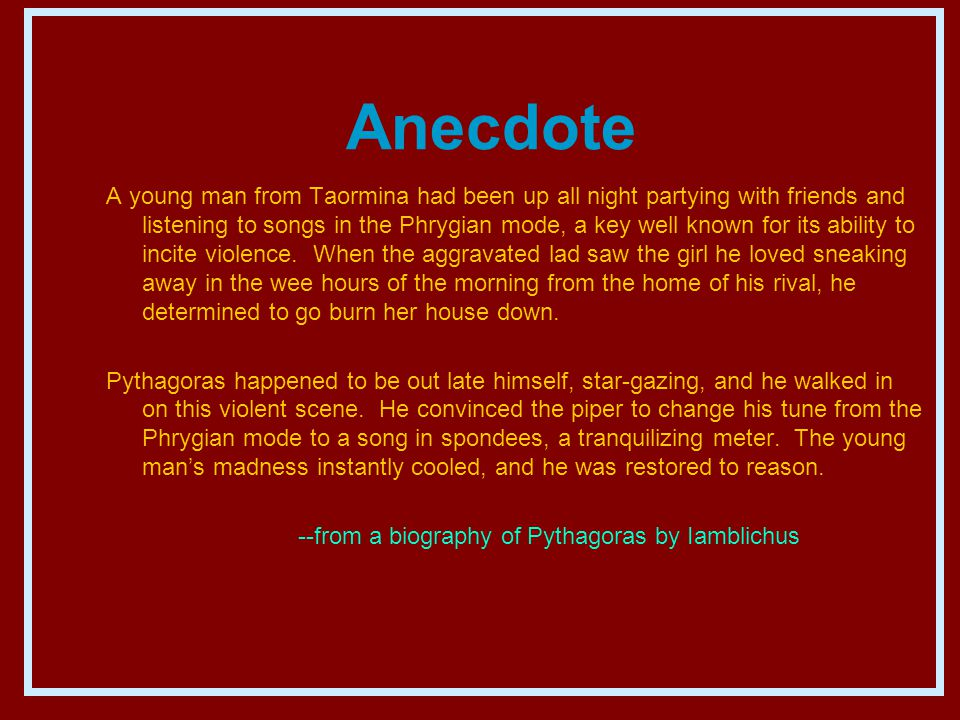 Anecdote A young man from Taormina had been up all night partying with friends and listening to songs in the Phrygian mode, a key well known for its ability to incite violence.