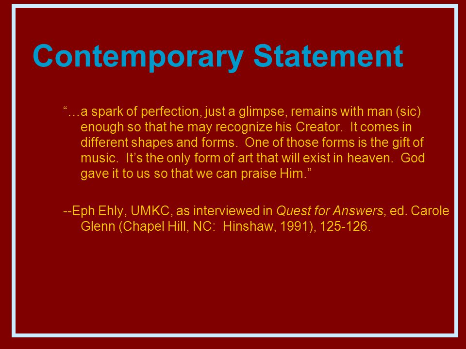 Contemporary Statement …a spark of perfection, just a glimpse, remains with man (sic) enough so that he may recognize his Creator.