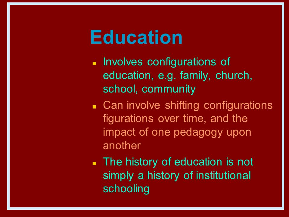 Education n Involves configurations of education, e.g.