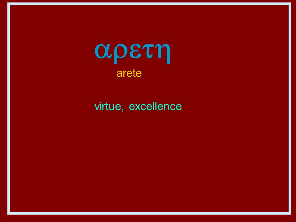  arete virtue, excellence