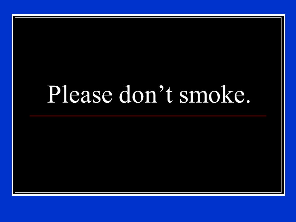 Please don't smoke.