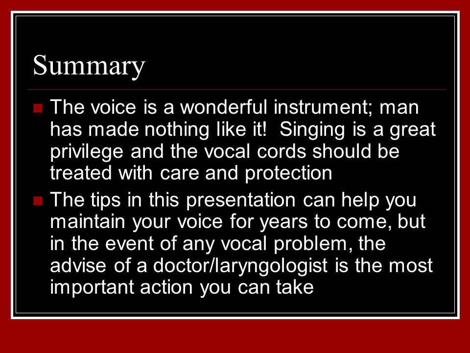 Summary The voice is a wonderful instrument; man has made nothing like it.
