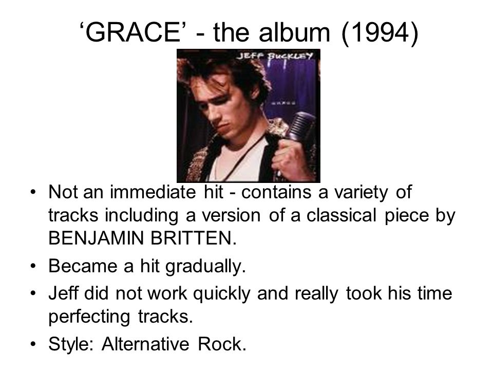 'GRACE' - the album (1994) Not an immediate hit - contains a variety of tracks including a version of a classical piece by BENJAMIN BRITTEN. Became a