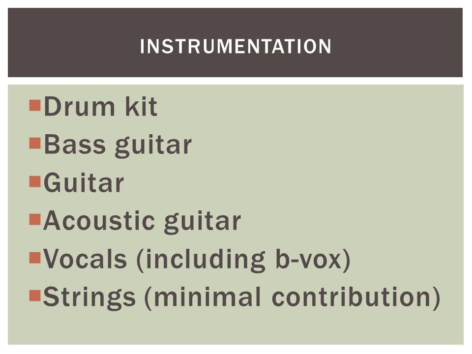 Drum kit  Bass guitar  Guitar  Acoustic guitar  Vocals (including b-vox)  Strings (minimal contribution) INSTRUMENTATION