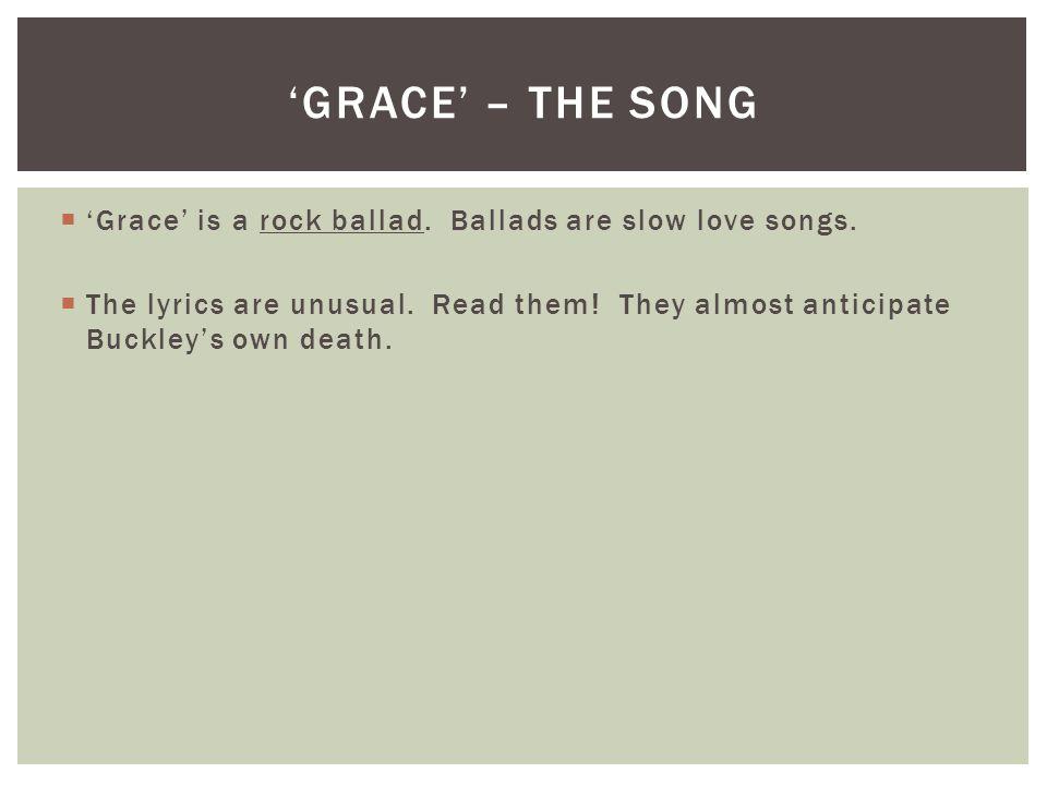  'Grace' is a rock ballad. Ballads are slow love songs.