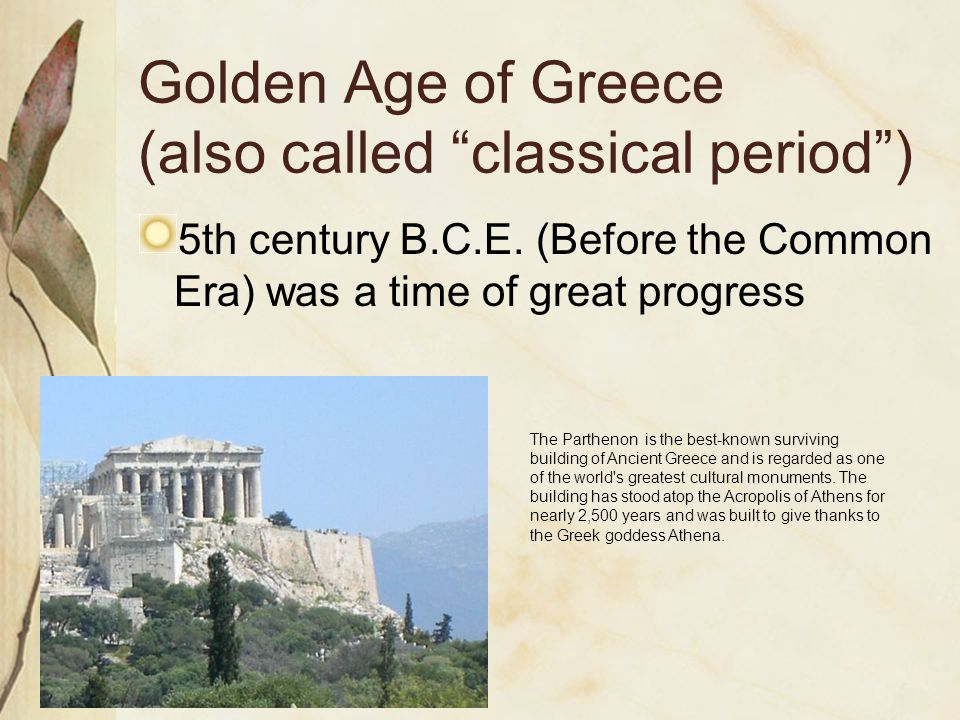 Golden Age of Greece (also called classical period ) 5th century B.C.E.