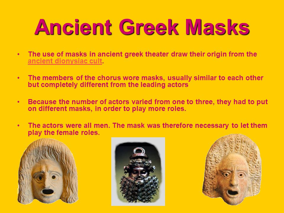Ancient Greek Masks The use of masks in ancient greek theater draw their origin from the ancient dionysiac cult.