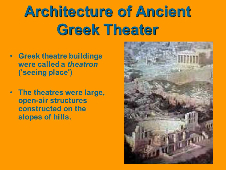 Architecture of Ancient Greek Theater Greek theatre buildings were called a theatron ('seeing place') The theatres were large, open-air structures con