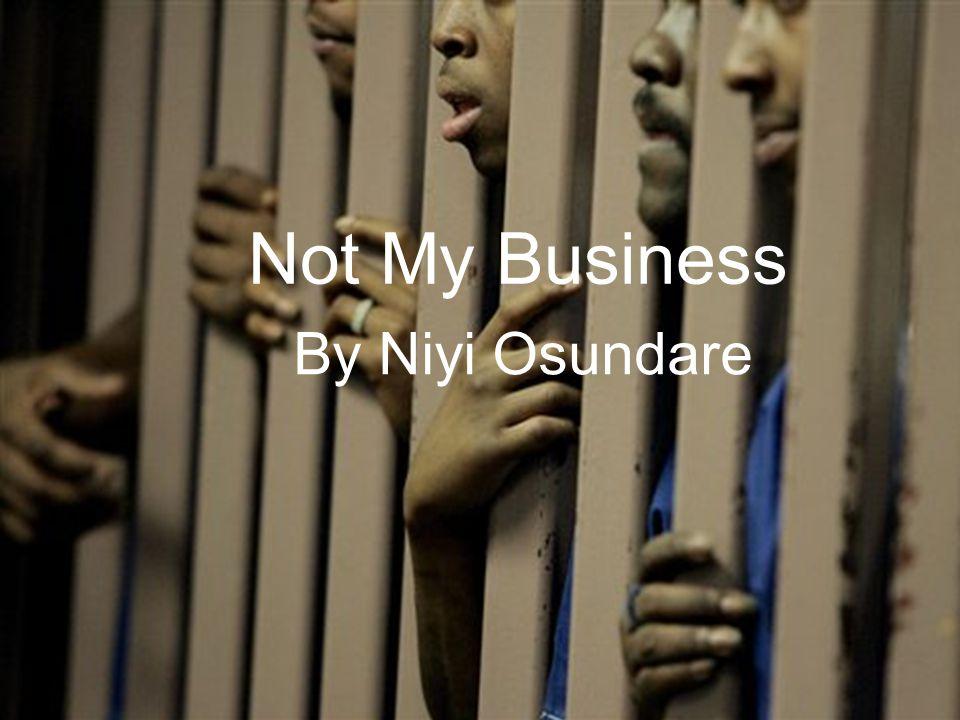 Not My Business By Niyi Osundare Not My Business By Niyi Osundare
