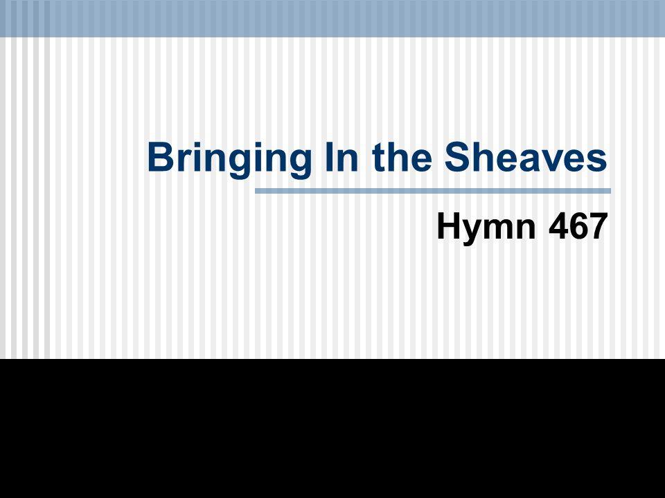 Bringing In the Sheaves Hymn 467