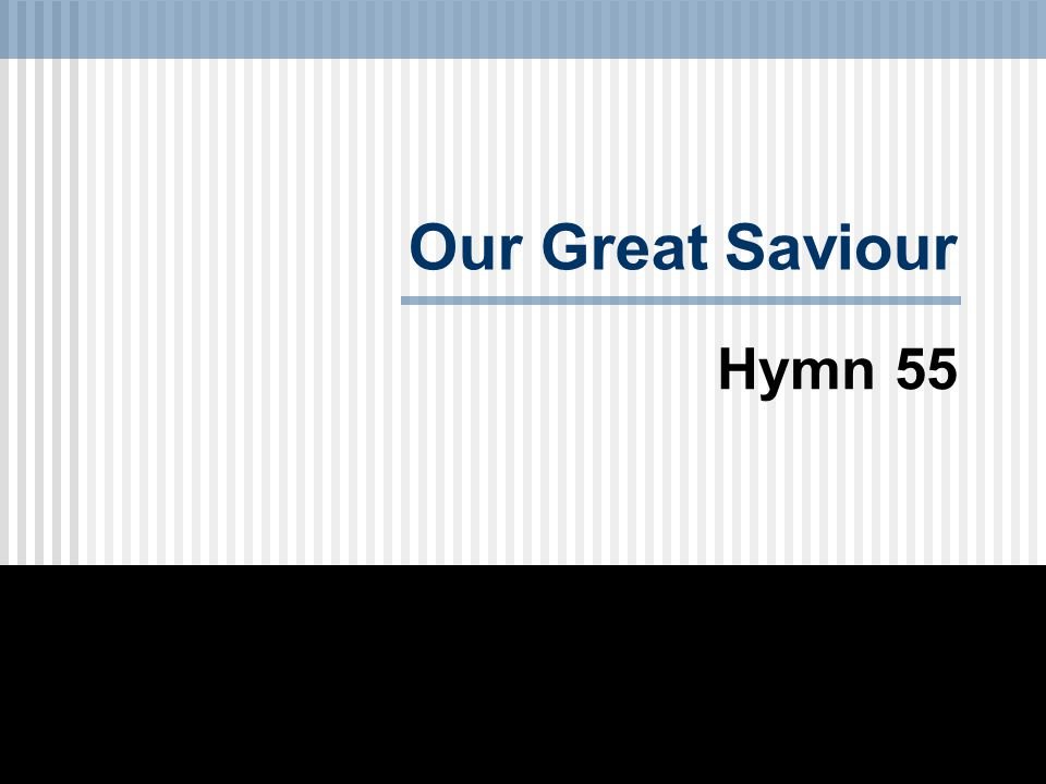 Our Great Saviour Hymn 55