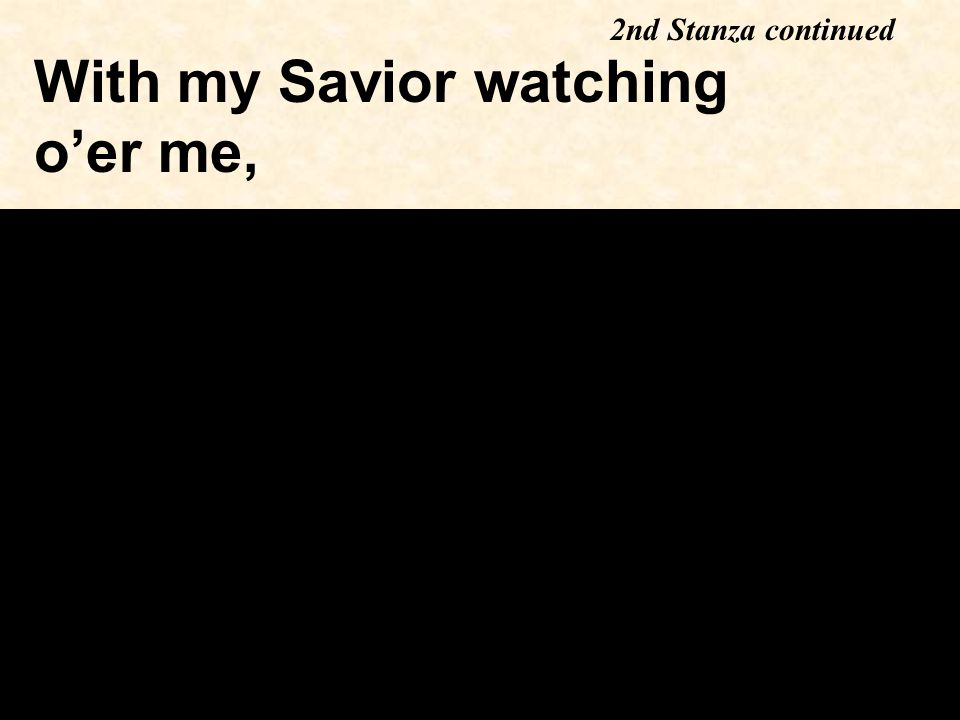 With my Savior watching o'er me, 2nd Stanza continued