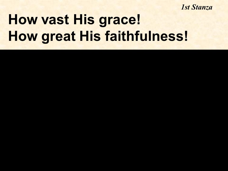 How vast His grace! How great His faithfulness! 1st Stanza