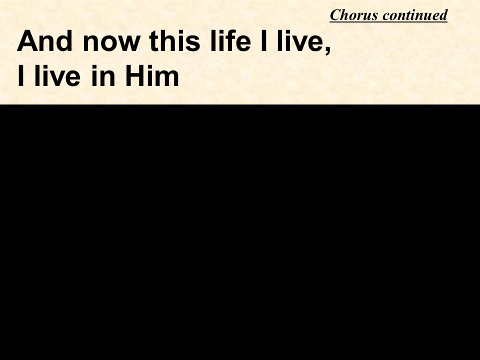 And now this life I live, I live in Him Chorus continued