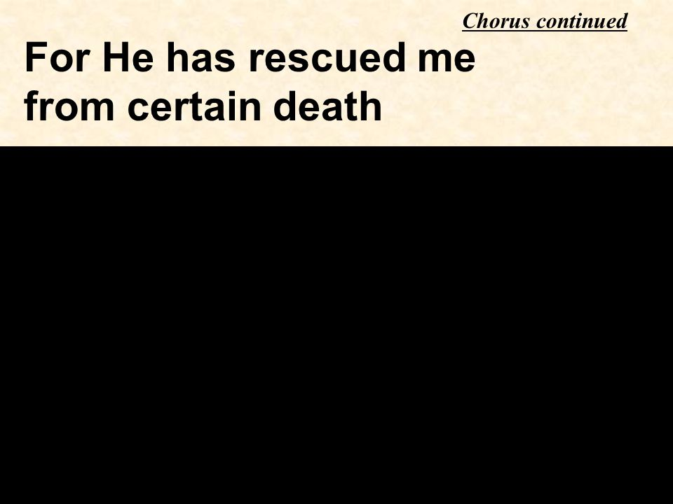 For He has rescued me from certain death Chorus continued