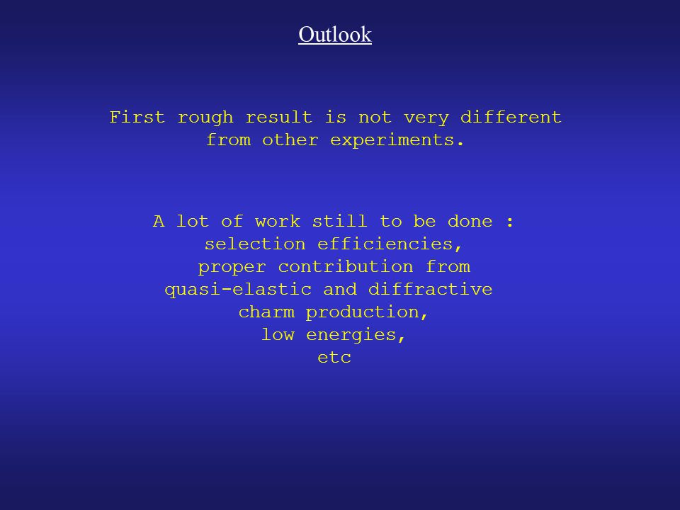 Outlook First rough result is not very different from other experiments. A lot of work still to be done : selection efficiencies, proper contribution