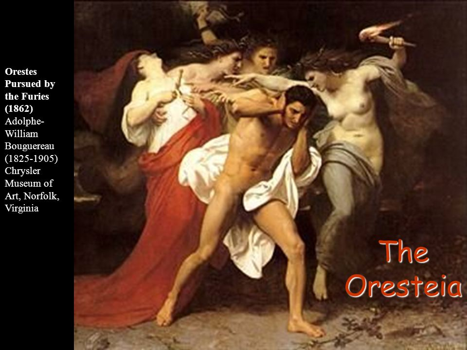 Orestes Pursued by the Furies (1862) Adolphe- William Bouguereau (1825-1905) Chrysler Museum of Art, Norfolk, Virginia The Oresteia