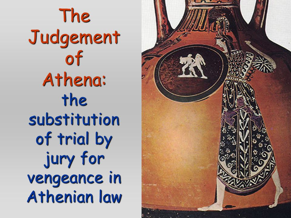 The Judgement of Athena: the substitution of trial by jury for vengeance in Athenian law
