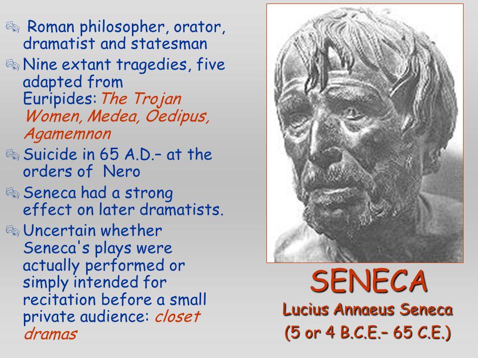 SENECA  Roman philosopher, orator, dramatist and statesman  Nine extant tragedies, five adapted from Euripides:The Trojan Women, Medea, Oedipus, Aga