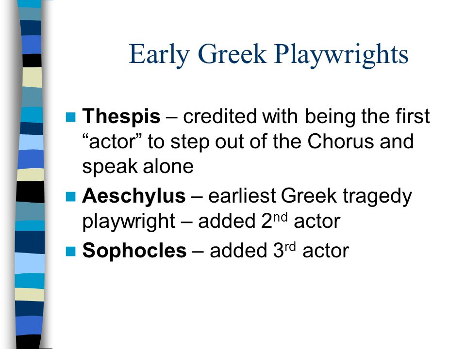 Terms/Definitions (cont.) Satyr Play – Greek Comedy: a humorous performance presented in Athenian dramatic contests, following a trilogy of tragedies.