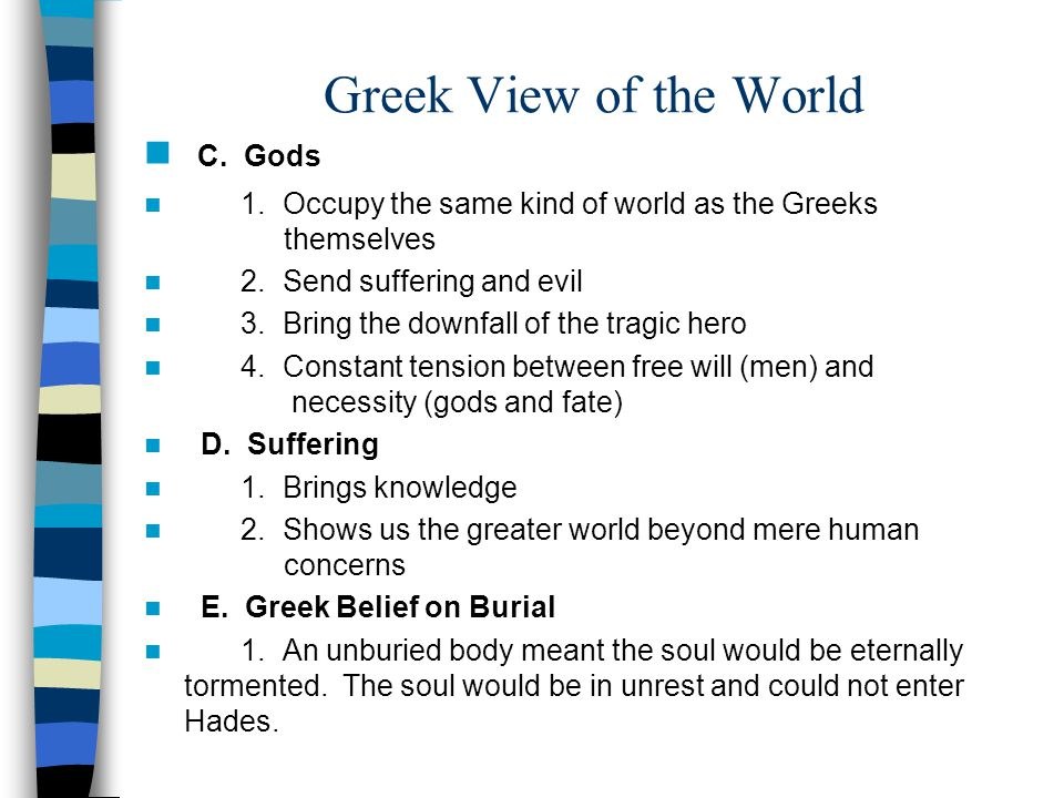 Greek View of the World A.Man 1. Is limited, ruled by fate and the gods 2.