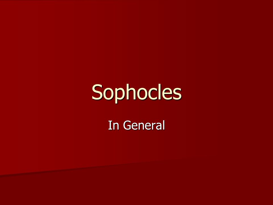 Sophocles 496 B.C.(in Athens) to 406 B.C. 496 B.C.