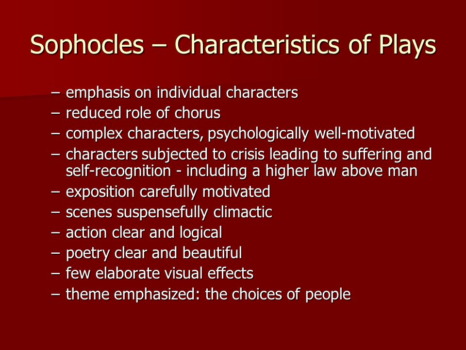 Sophocles – Sophoclean Heroes Stubborn and self-willed Stubborn and self-willed Reject advice Reject advice Cut off from family or society Cut off from family or society Pursue own purposes and form own identities Pursue own purposes and form own identities