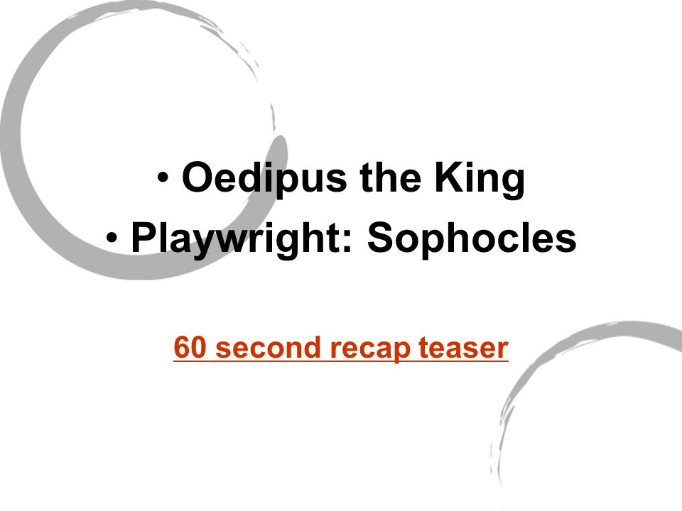 Oedipus the King Playwright: Sophocles 60 second recap teaser