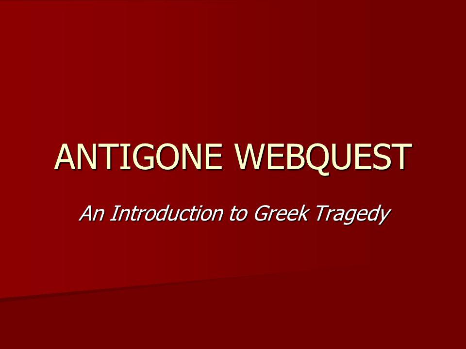 ANTIGONE WEBQUEST An Introduction to Greek Tragedy