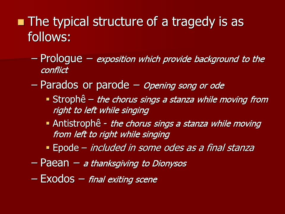 The typical structure of a tragedy is as follows: The typical structure of a tragedy is as follows: –Prologue – exposition which provide background to