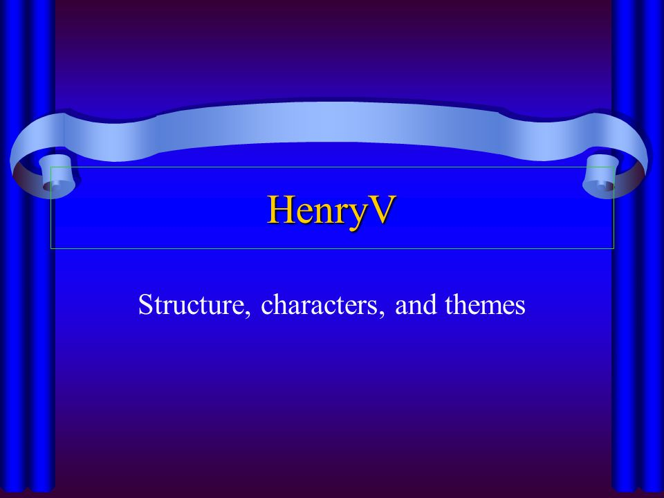 HenryV Structure, characters, and themes