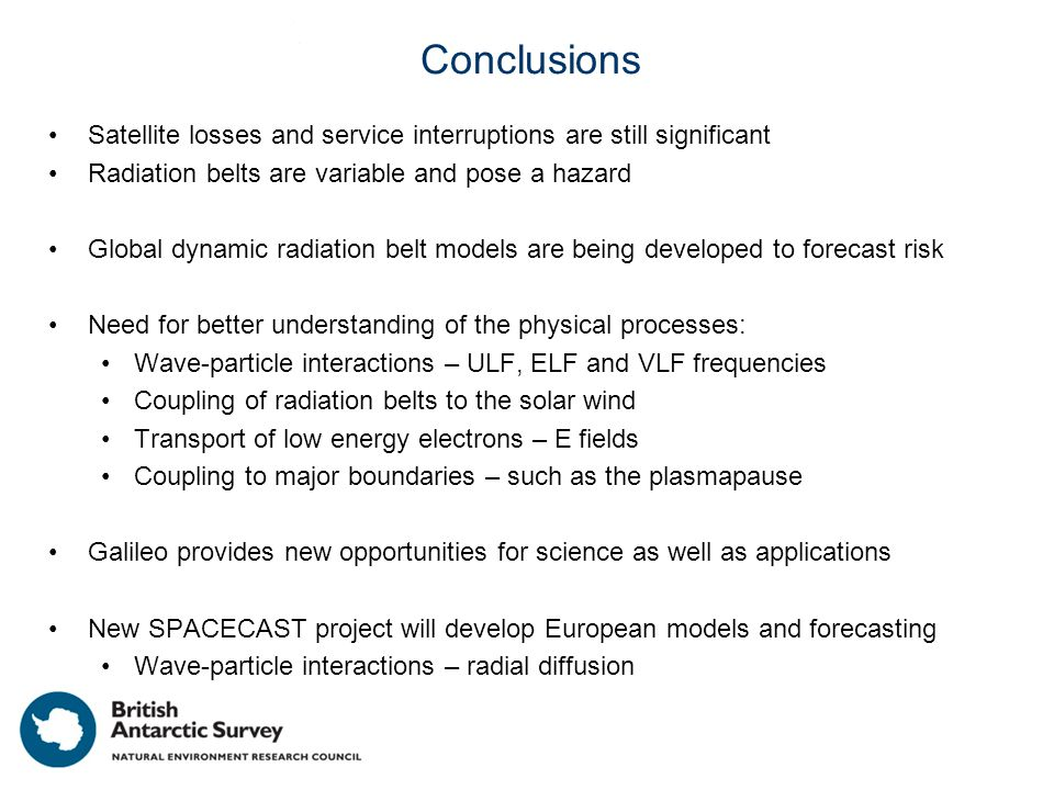Conclusions Satellite losses and service interruptions are still significant Radiation belts are variable and pose a hazard Global dynamic radiation b