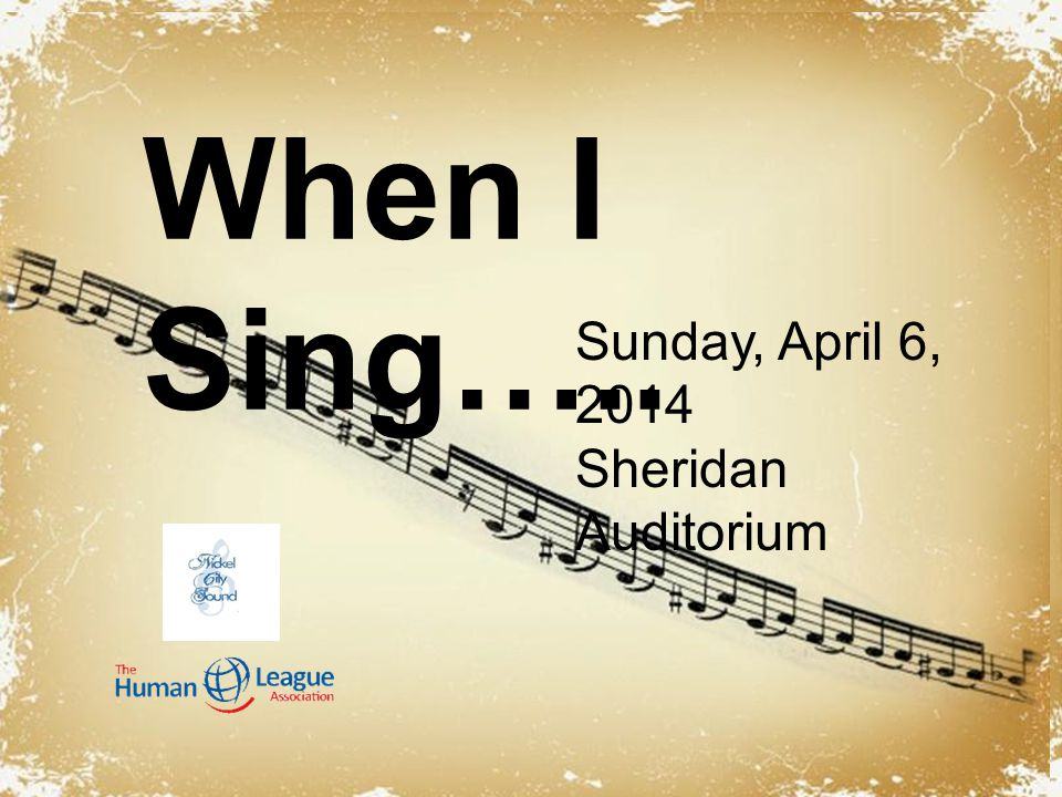 Powerpoint Templates When I Sing….. Sunday, April 6, 2014 Sheridan Auditorium