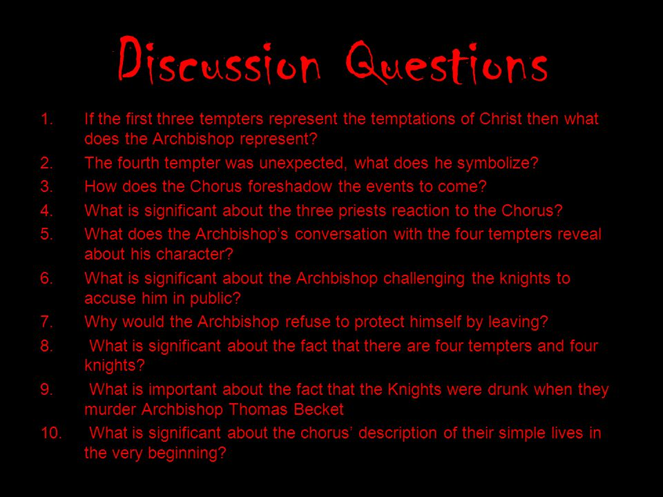 Discussion Questions 1.If the first three tempters represent the temptations of Christ then what does the Archbishop represent? 2.The fourth tempter w
