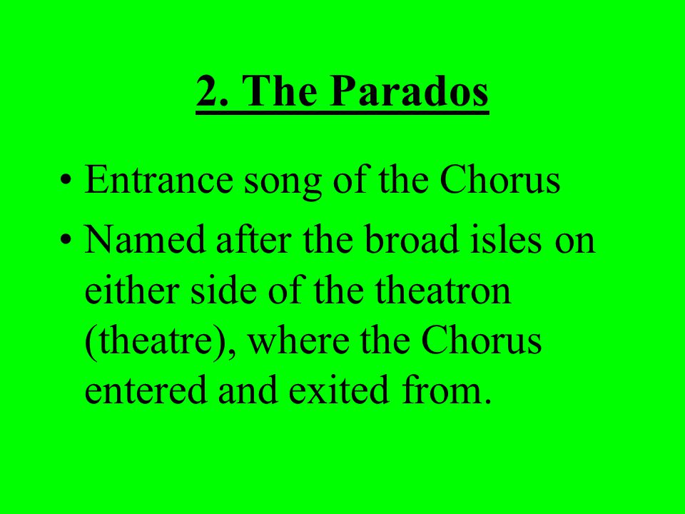2. The Parados Entrance song of the Chorus Named after the broad isles on either side of the theatron (theatre), where the Chorus entered and exited f