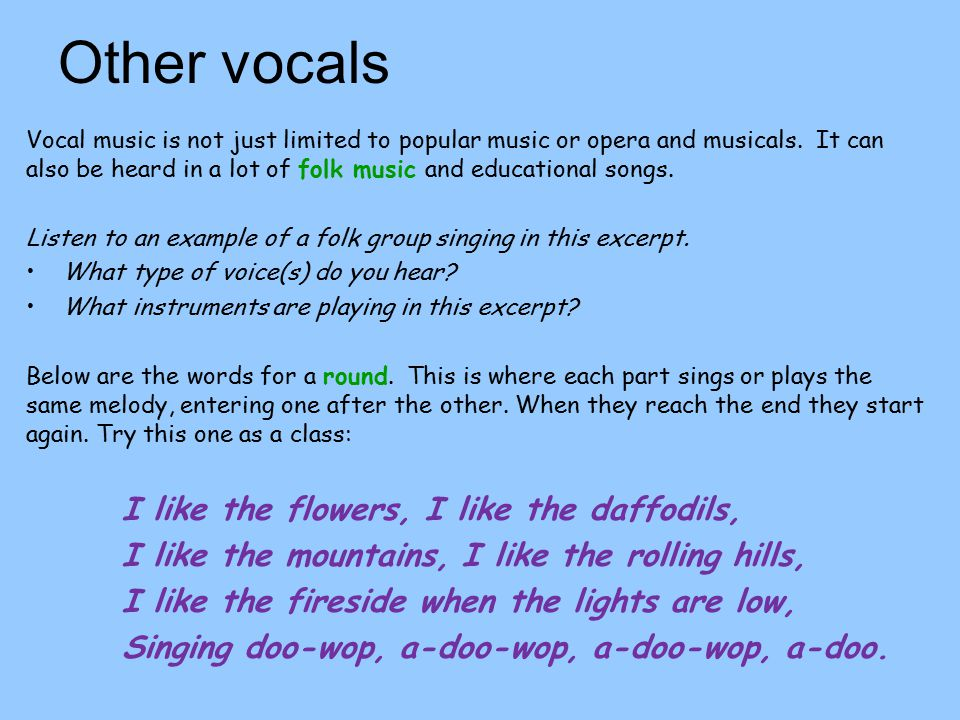 Other vocals Vocal music is not just limited to popular music or opera and musicals.