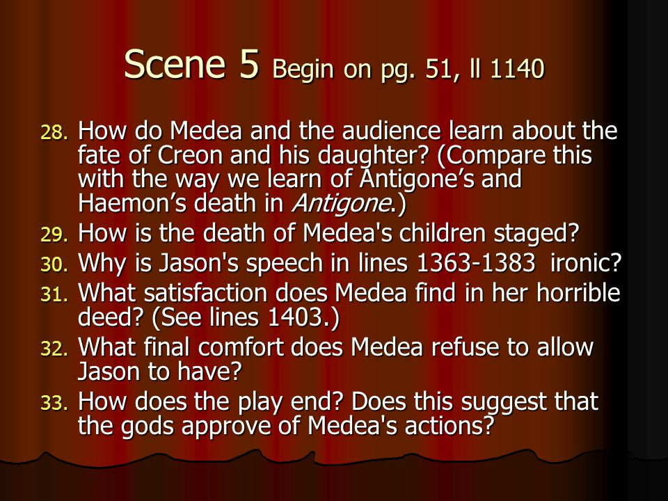 Scene 5 Begin on pg. 51, ll 1140 28. How do Medea and the audience learn about the fate of Creon and his daughter? (Compare this with the way we learn