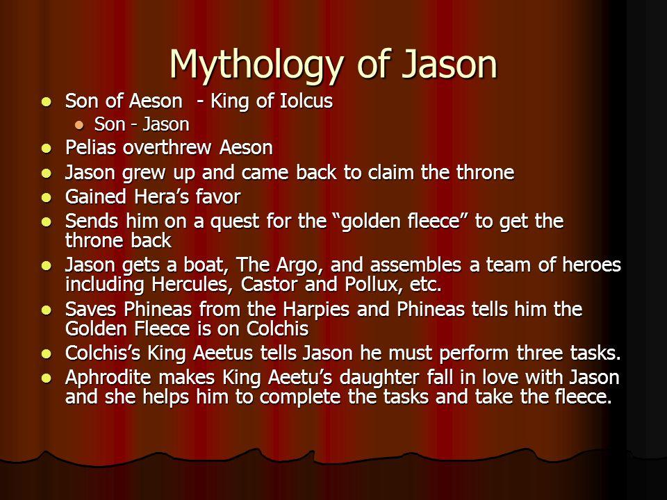 Mythology of Jason Son of Aeson - King of Iolcus Son of Aeson - King of Iolcus Son - Jason Son - Jason Pelias overthrew Aeson Pelias overthrew Aeson J