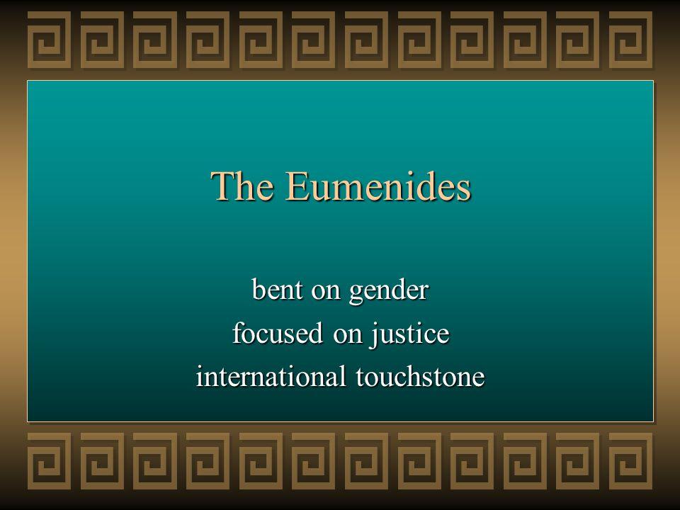 The Eumenides bent on gender focused on justice international touchstone