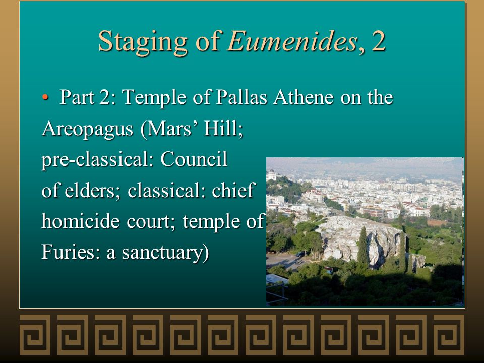 Staging of Eumenides, 2 Part 2: Temple of Pallas Athene on thePart 2: Temple of Pallas Athene on the Areopagus (Mars' Hill; pre-classical: Council of