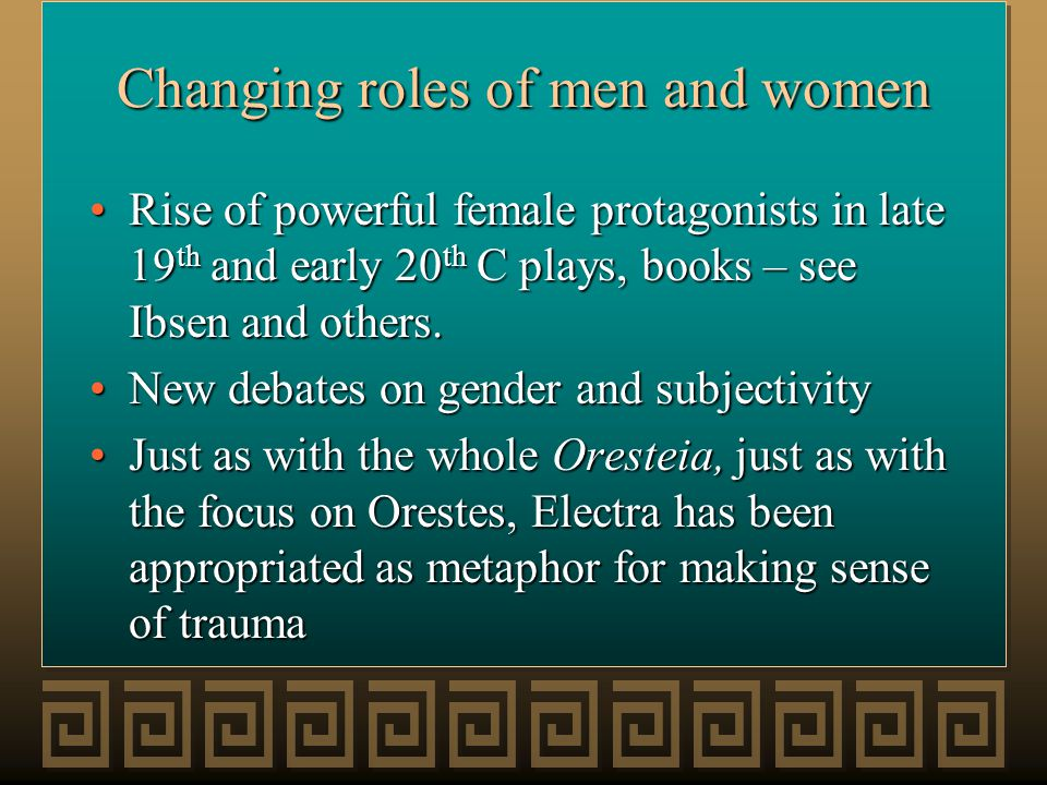 Changing roles of men and women Rise of powerful female protagonists in late 19 th and early 20 th C plays, books – see Ibsen and others.Rise of power