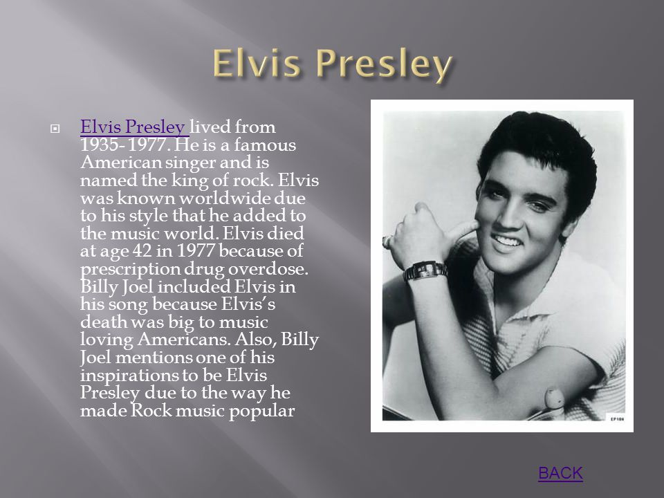  Elvis Presley lived from 1935- 1977. He is a famous American singer and is named the king of rock. Elvis was known worldwide due to his style that h