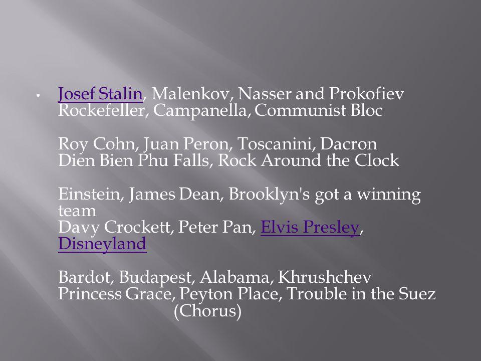 Josef Stalin, Malenkov, Nasser and Prokofiev Rockefeller, Campanella, Communist Bloc Roy Cohn, Juan Peron, Toscanini, Dacron Dien Bien Phu Falls, Rock