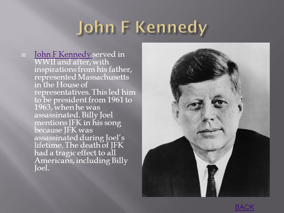  John F Kennedy served in WWII and after, with inspirations from his father, represented Massachusetts in the House of representatives.