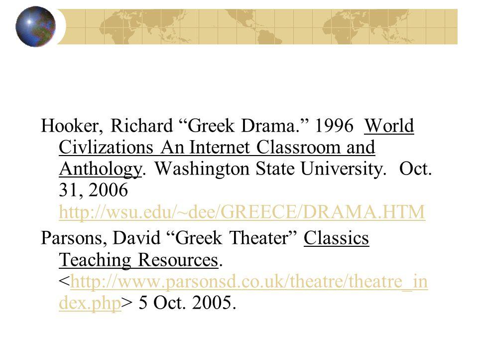 """Hooker, Richard """"Greek Drama."""" 1996 World Civlizations An Internet Classroom and Anthology. Washington State University. Oct. 31, 2006 http://wsu.edu/"""