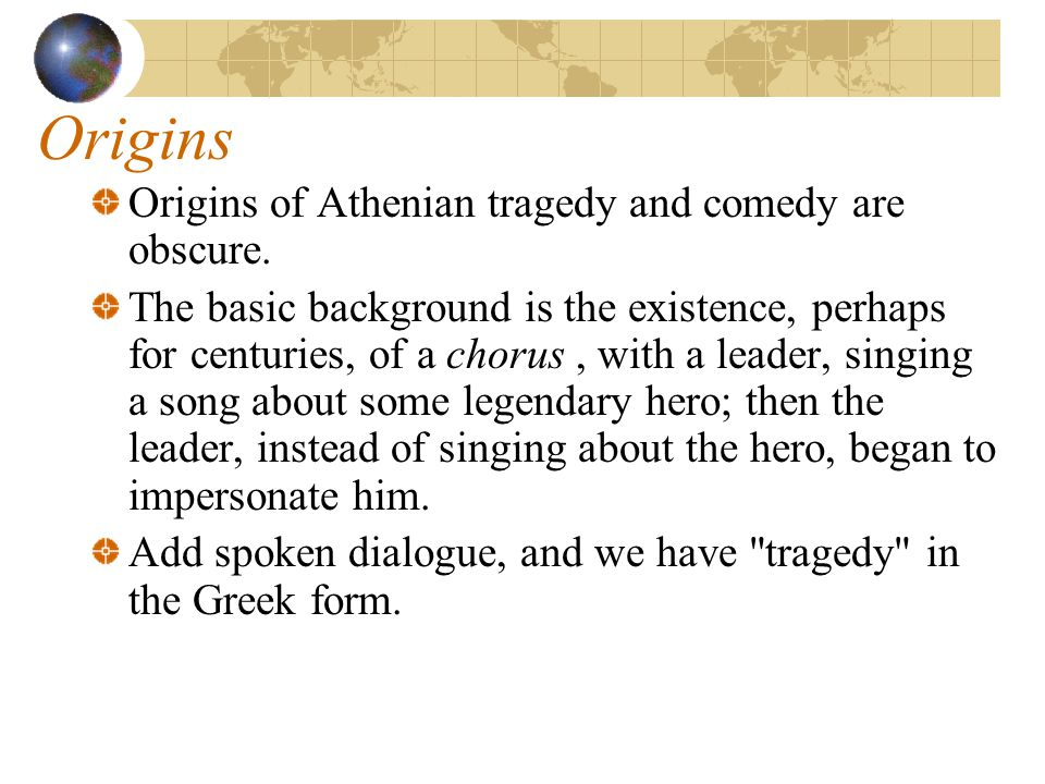 Origins Origins of Athenian tragedy and comedy are obscure.