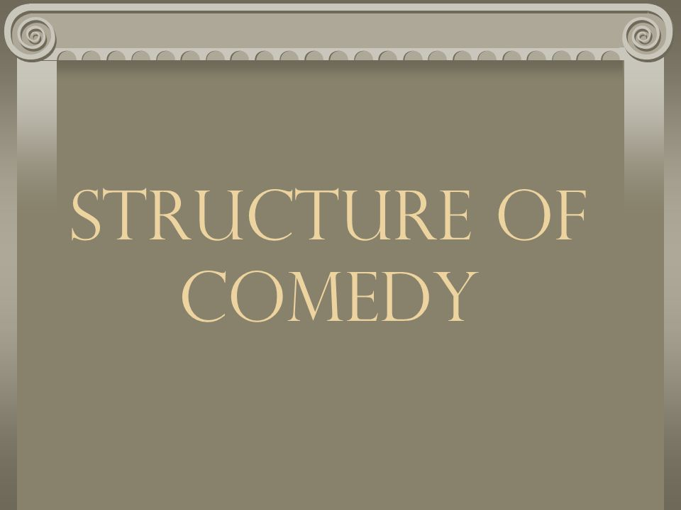 Styles of Comedy Old Comedy Middle Comedy New Comedy