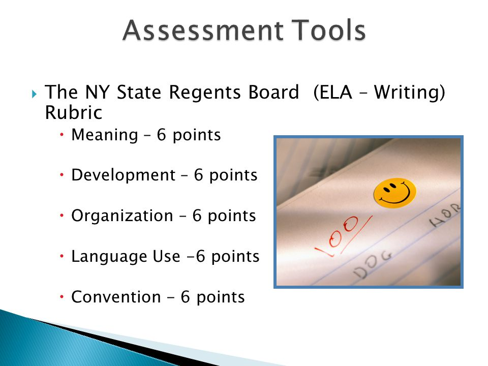  The NY State Regents Board (ELA – Writing) Rubric  Meaning – 6 points  Development – 6 points  Organization – 6 points  Language Use -6 points  Convention - 6 points